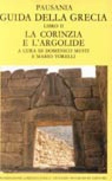 Guida della Grecia. 2: La Corinzia e l'Argolide - Pausania |