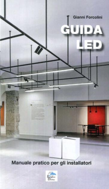 Guida LED. Manuale pratico per gli installatori - Gianni Forcolini pdf epub