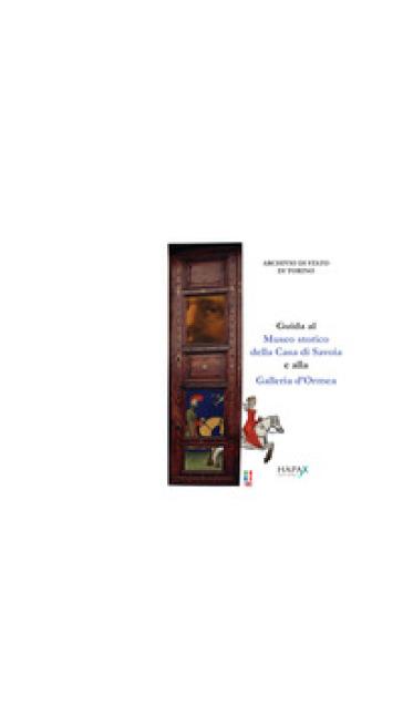 Guida al Museo storico della Casa di Savoia e alla Galleria d'Ormea. Ediz. italiana, inglese e francese - M. Daubree'   Rochesterscifianimecon.com