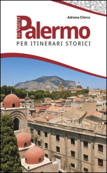 Guida di Palermo per itinerari storici - Adriana Chirco | Rochesterscifianimecon.com