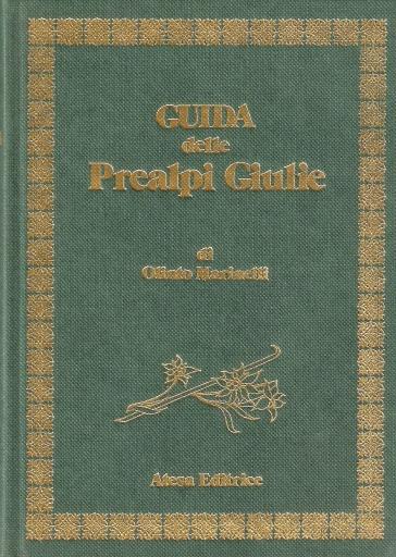 Guida della Prealpi Giulie (rist. anast. Udine, 1912) - Olinto Marinelli | Rochesterscifianimecon.com
