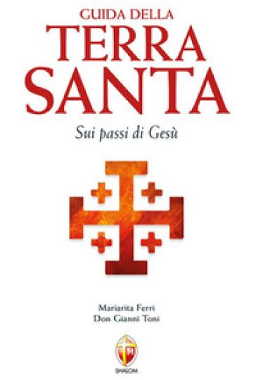 Guida della Terra Santa. Sui passi di Gesù. Con carta estraibile - Gianni Toni |
