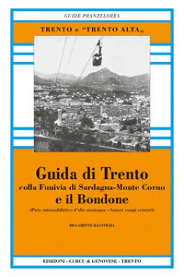 Guida di Trento e il Bondone colla funivia di Sardagna-monte Corno (rist. anast.) - Antonio Pranzelores |