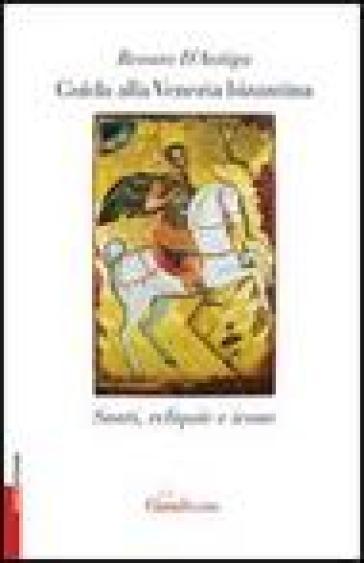 Guida alla Venezia bizantina. Santi, reliquie e icone - Renato D'Antiga |