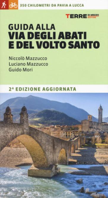 Guida alla Via degli Abati e del Volto Santo. 350 chilometri da Pavia a Lucca - Niccolò Mazzucco |