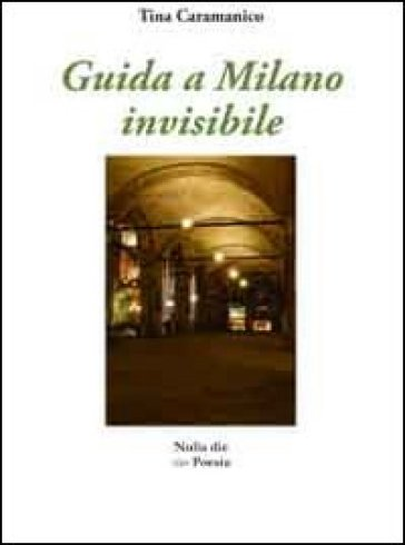 Guida a Milano invisibile - Tina Caramanico |
