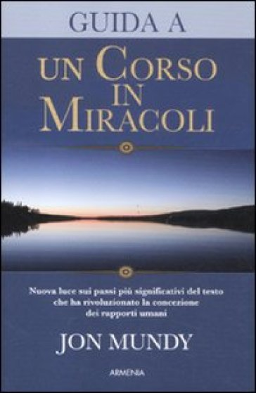Guida a «Un corso in miracoli» - Jon Mundy | Rochesterscifianimecon.com