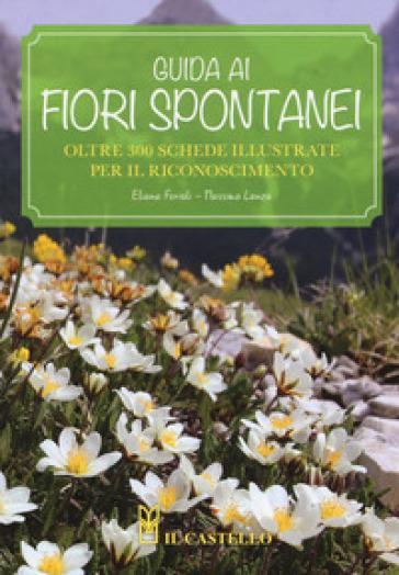 Guida ai fiori spontanei - Eliana Ferioli |