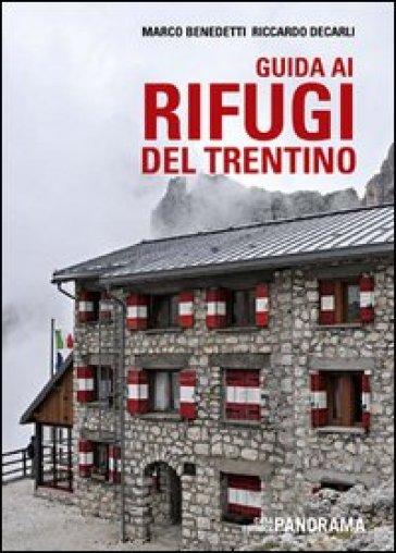 Guida ai rifugi del Trentino - Marco Benedetti |