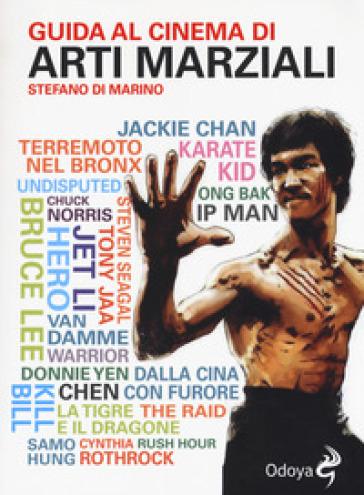 Guida al cinema di arti marziali - Stefano Di Marino |