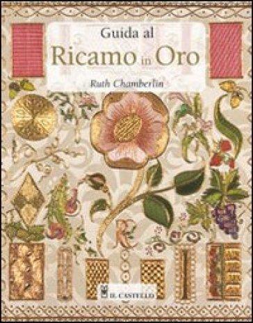 Guida al ricamo in oro - Ruth Chamberlin | Rochesterscifianimecon.com