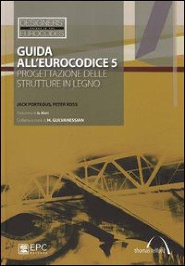 Guida all'Eurocodice 5. Progettazione delle strutture in legno - Jack Porteous | Jonathanterrington.com