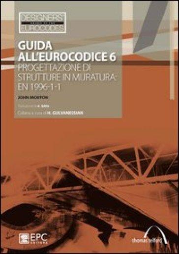 Guida all'Eurocodice 6. Progettazione di strutture in muratura: EN 1996-1-1 - John Morton pdf epub