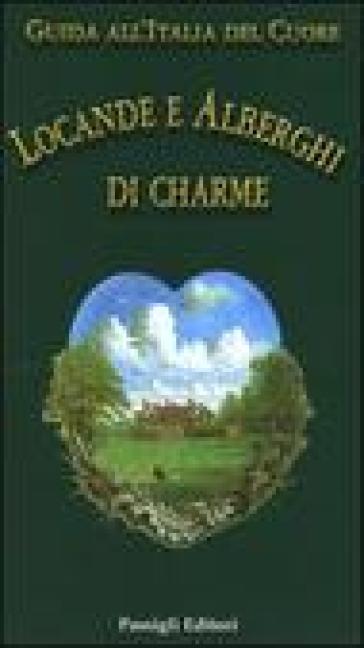 Guida all'Italia del cuore. Locande e alberghi di charme - B. Orlandini   Rochesterscifianimecon.com