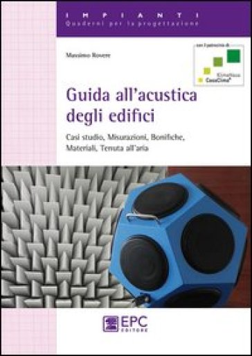 Guida all'acustica degli edifici. Casi studio, misurazioni, bonifiche, materiali, tenuta all'aria - Massimo Rovere | Thecosgala.com