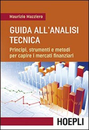 Guida all'analisi tecnica. Principi, strumenti e metodi per capire i mercati finanziari - Maurizio Mazziero pdf epub