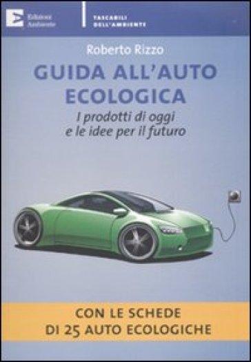 Guida all'auto ecologica. I prodotti di oggi e le idee per il futuro - Roberto Rizzo |