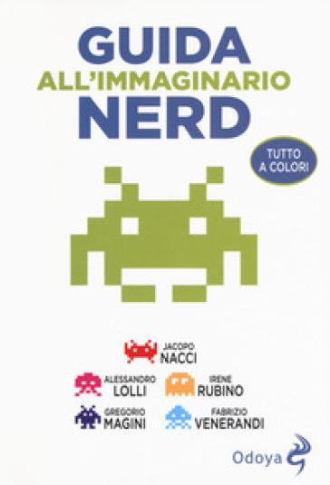 Guida all'immaginario nerd - Jacopo Nacci |