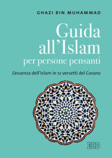 Guida all'islam per persone pensanti. L'essenza dell'islam in 12 versetti del Corano - Ghazi Bin Muhammad | Thecosgala.com