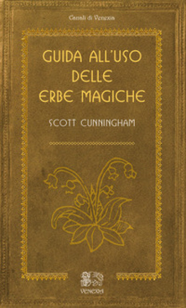 Guida all'uso delle erbe magiche - Scott Cunningham | Ericsfund.org