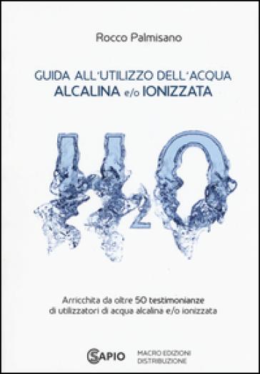 Guida all'utilizzo dell'acqua alcalina e/o ionizzata - Rocco Palmisano |