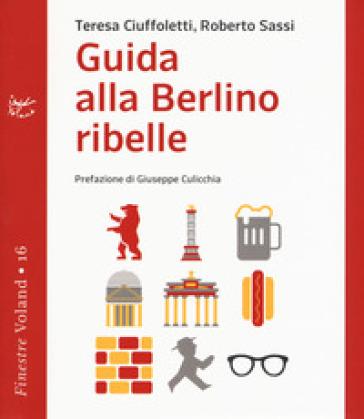 Guida alla Berlino ribelle - Teresa Ciuffoletti |