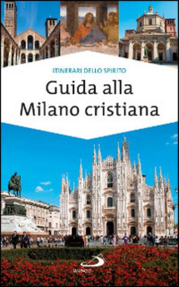 Guida alla Milano cristiana - Massimo Pavanello | Rochesterscifianimecon.com