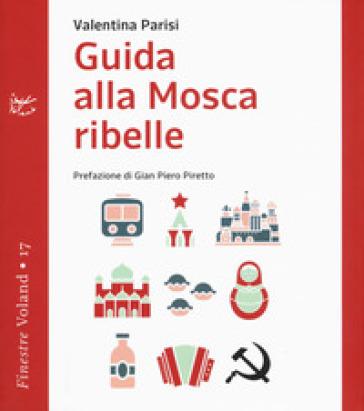 Guida alla Mosca ribelle - Valentina Parisi |