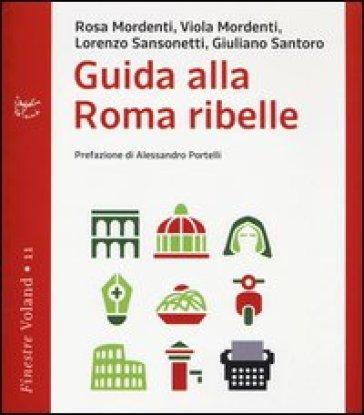 Guida alla Roma ribelle