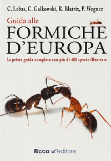 Guida alle formiche d'Europa - Claude Lebas | Thecosgala.com