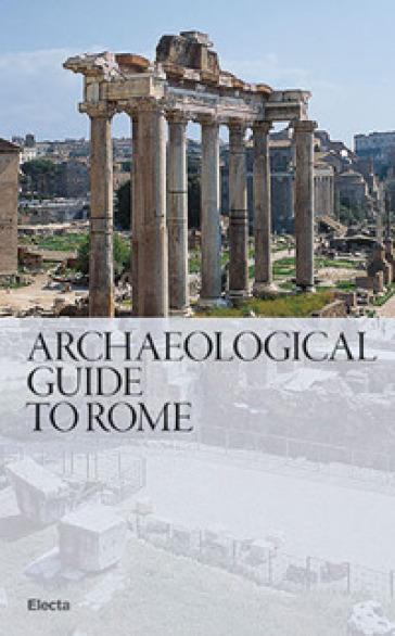 Guida archeologica di Roma. Ediz. inglese - Nunzio Giustozzi |