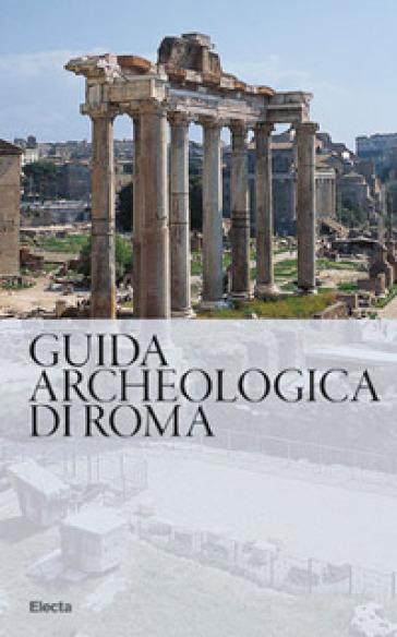 Guida archeologica di Roma - Nunzio Giustozzi |