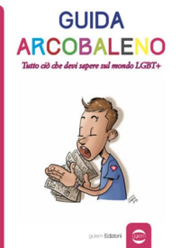 Guida arcobaleno. Tutto ciò che devi sapere sul mondo LGBT+ - B. Paoli  