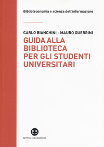 Guida alla biblioteca per gli studenti universitari - Carlo Bianchini | Ericsfund.org