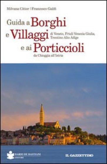 Guida a borghi e villaggi di Veneto, Friuli Venezia Giulia, Trentino Alto Adige e ai porticcioli da Chioggia all'Istria - Milvana Citter  