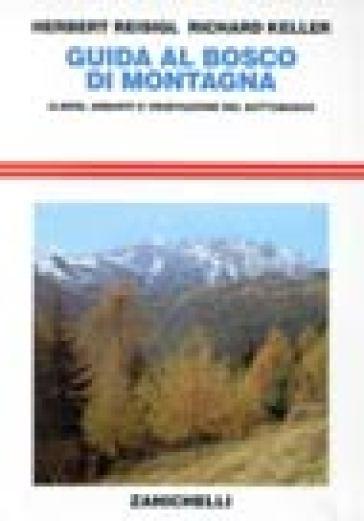 Guida al bosco di montagna. Alberi, arbusti e vegetazione del sottobosco - Herbert Reisigl |