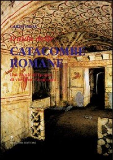 Guida alle catacombe di Roma. Dai «Tituli» all'ipogeo di via Dino Compagni - Carlo Pavia   Rochesterscifianimecon.com