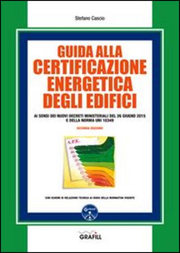 Guida alla certificazione energetica degli edifici - Stefano Cascio  