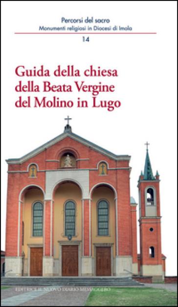 Guida della chiesa della Beata Vergine del Molino in Lugo - Andrea Ferri |