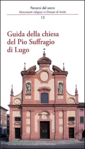 Guida della chiesa del Pio Suffragio di Lugo - Carlo Dalpane   Rochesterscifianimecon.com