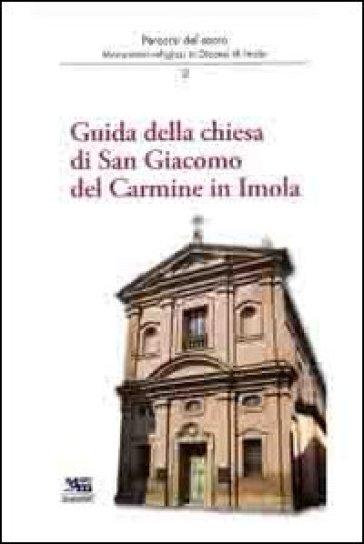 Guida della chiesa di San Giacomo del Carmine in Imola. Percorsi del sacro - Andrea Ferri |