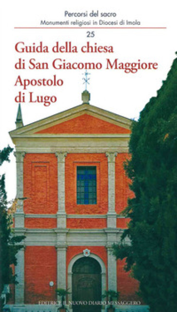 Guida della chiesa di San Giacomo Maggiore Apostolo di Lugo - Giovanni Baldini   Rochesterscifianimecon.com