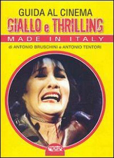 Guida al cinema giallo e thriller. Made in Italy - Antonio Bruschni |