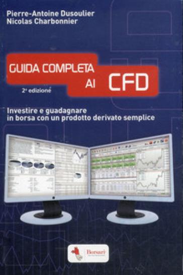 Guida completa ai CFD. Investire e guadagnare in borsa con un prodotto derivato semplice - Noicolas Charbonnier |