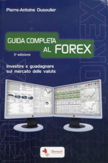 Guida completa al FOREX. Investire e guadagnare sul mercato delle valute - Pierre-Antoine Dusoulier pdf epub