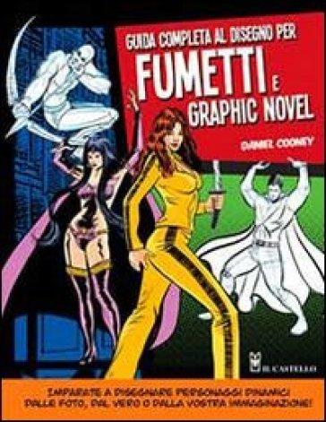 Guida completa al disegno per fumetti e graphic novel - Daniel Cooney |