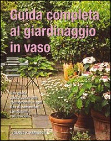 Guida completa al giardinaggio in vaso - Joanna K. Harrison |