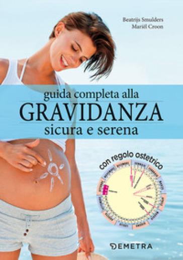Guida completa alla gravidanza sicura e serena. Con il calendario della tua gravidanza - Beatrijs Smulders |