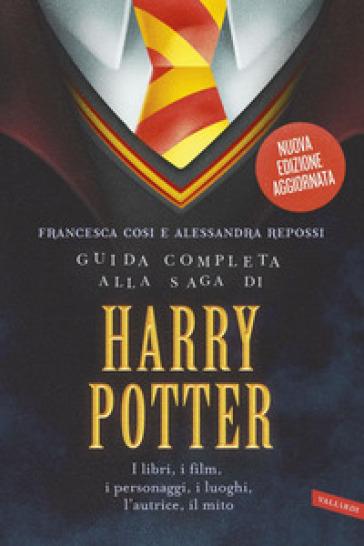 Guida completa alla saga di Harry Potter. I libri, i film, i personaggi, i luoghi, l'autrice, il mito - Francesca Cosi | Thecosgala.com
