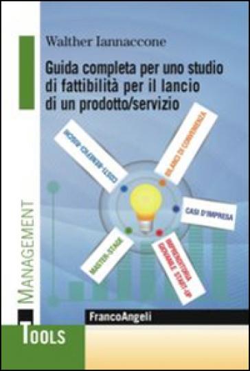 Guida completa per uno studio di fattibilità per il lancio di un prodotto/servizio - Walther Iannaccone | Ericsfund.org